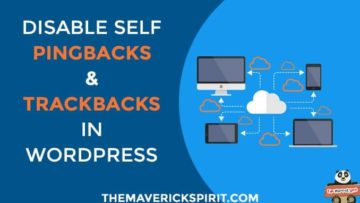 Disable-Annoying-Self-Pingbacks-and-Trackbacks-In-WordPress-With-or-Without-Plugins-the-maverick-spirit