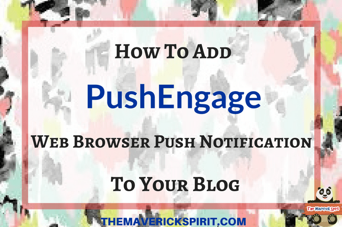 PushEngage-Review-web-push-notification-service-for-wordpress-blog-the-maverick-spirit